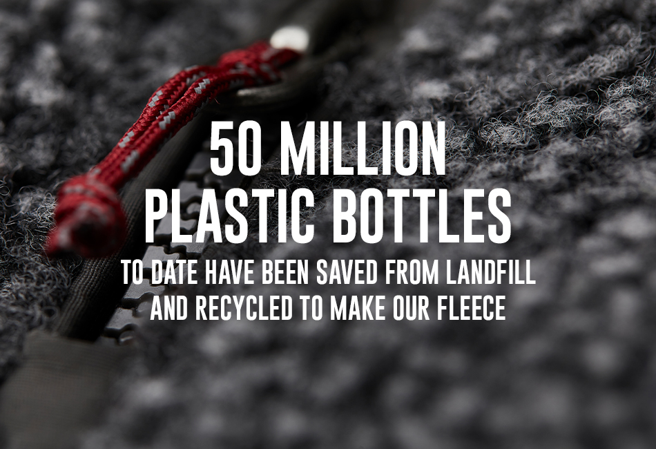 50 Million Plastic Bottles were saved from landill last year and recycled to make our fleece.